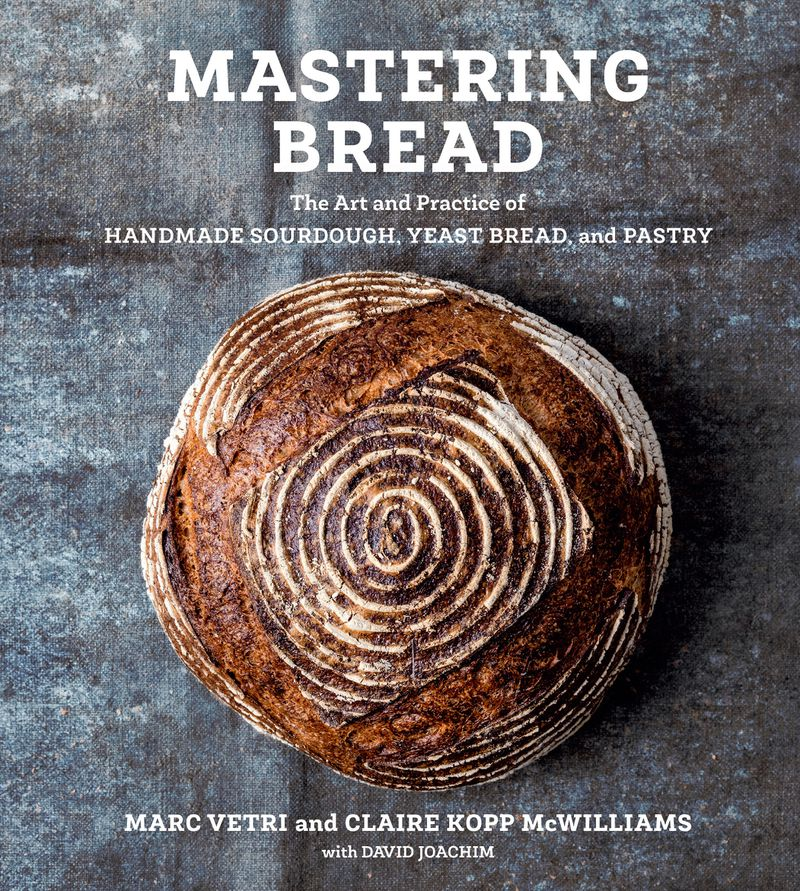 """Mastering Bread"" by Marc Vetri, Claire Kopp McWilliams and David Joachim (Ten Speed, a division of Penguin Random House LLC)."